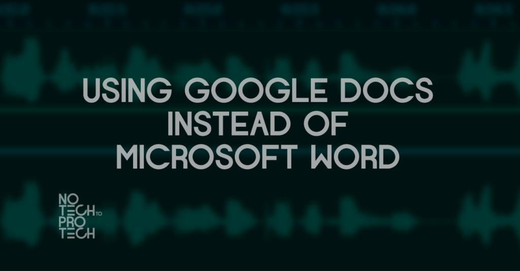 S1E01 – Using Google Docs instead of Microsoft Word