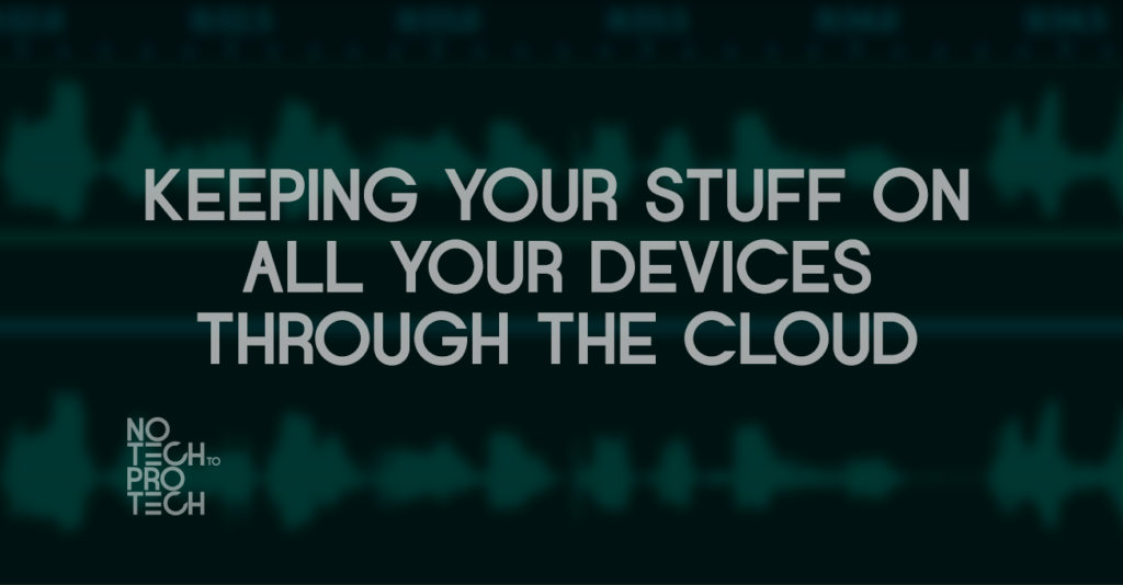 S1E03 – Keeping your stuff on all your devices through the cloud